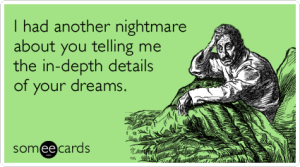 bad-boring-in-depth-detail-dreams-cry_for_help-ecards-someecards